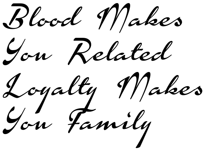 Blood Makes You Related Loyalty Family