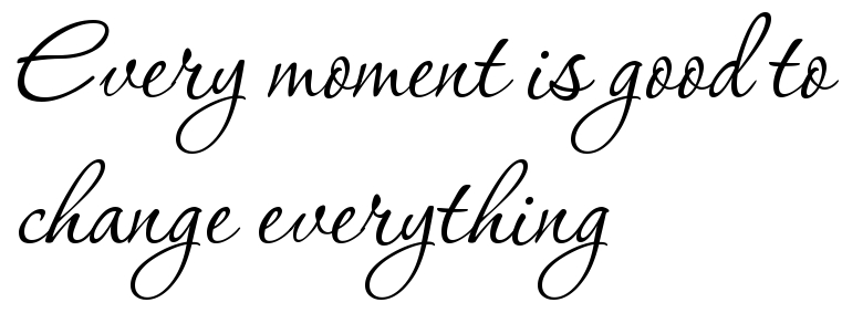Every Moment Is Good To Change Everything Free Tattoo