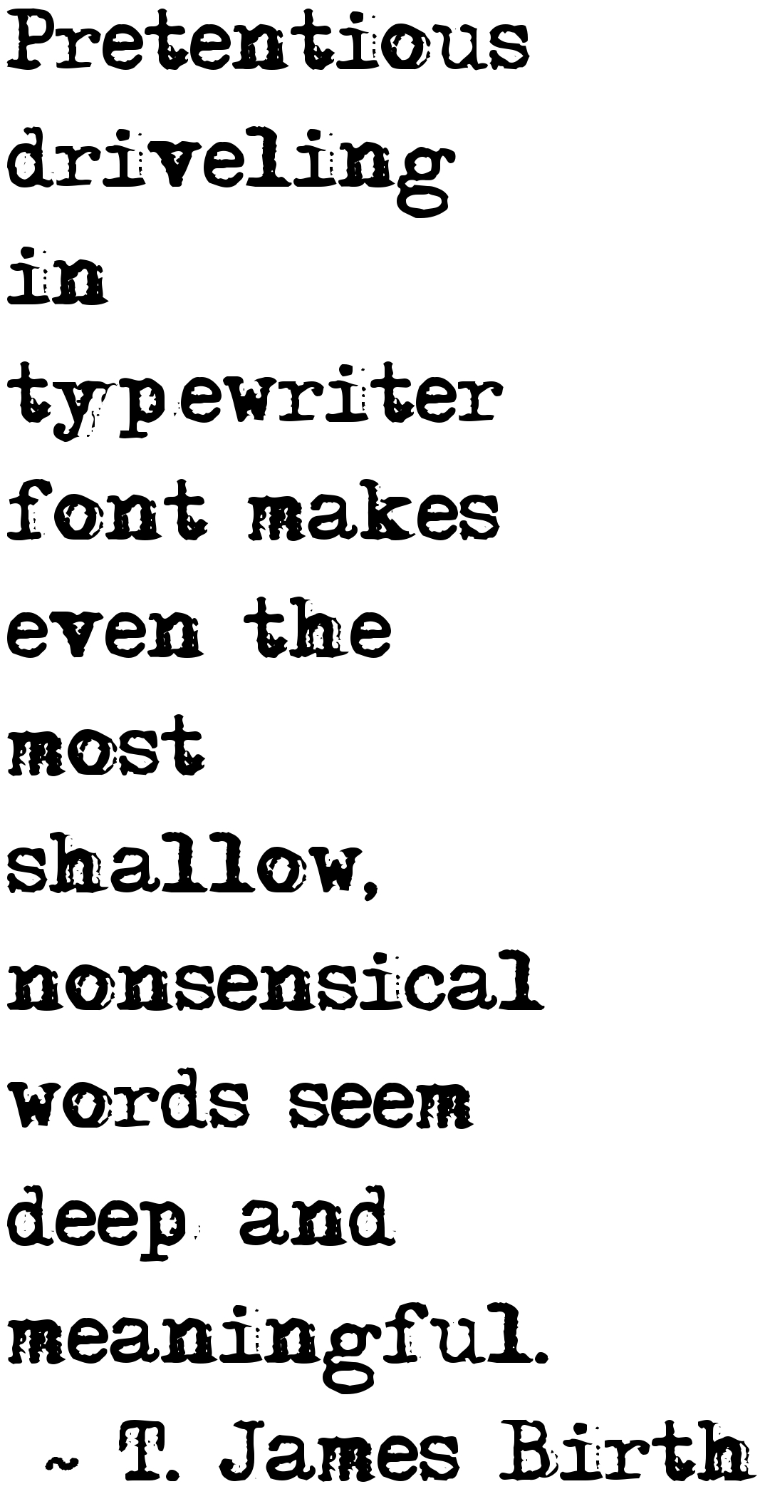 Pretentious driveling in typewriter font makes even the most