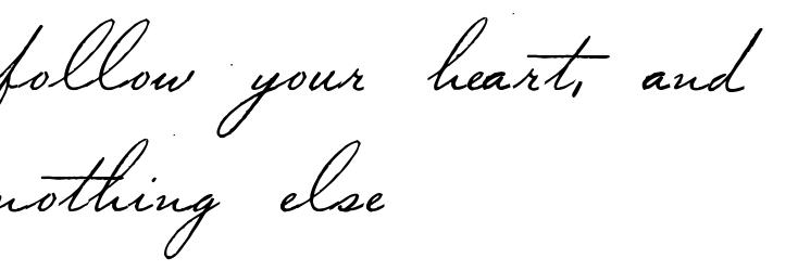 """follow your heart, and nothing else"" - tattoo script"