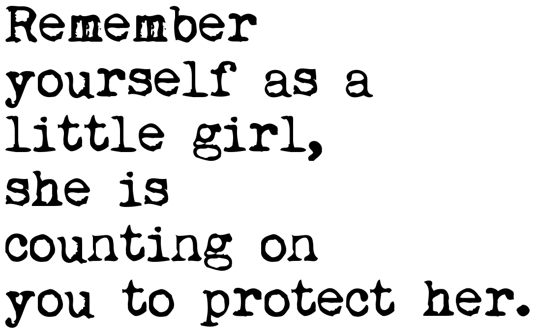 Remember Yourself As A Little Girl She Is Counting On You To Protect Her