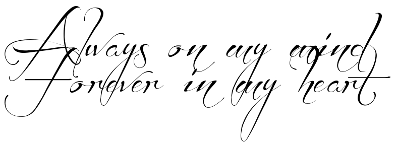"""Always on my mind Forever in my heart"" - tattoo font"