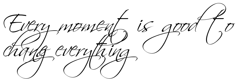 Every Moment Is Good To Change Everything Tattoo Script