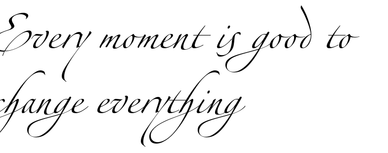 Every Moment Is Good To Change Everything Tattoo Font